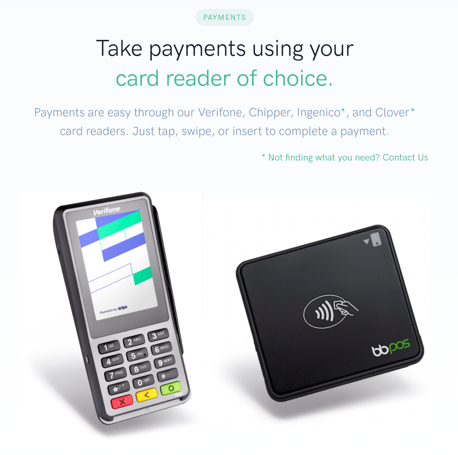 Restaurant Point of Sale Take payments using your card reader of choice Payments are easy through our Verifone, Chipper, Ingenico*, and Clover* card readers. Just tap, swipe, or insert to complete a payment